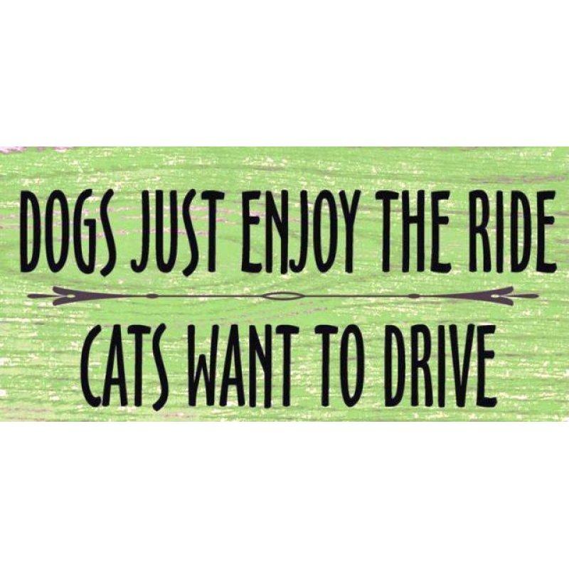 Vintage ξύλινος χειροποίητος πίνακας 'Dogs just enjoy the ride-Cats want to drive'