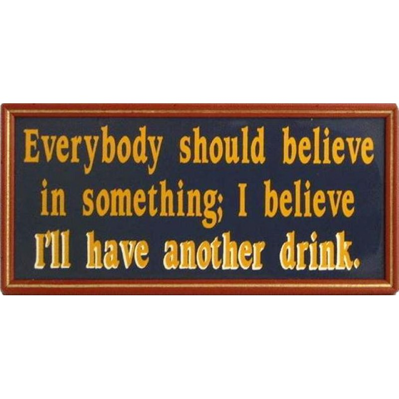 Vintage ξύλινος χειροποίητος πίνακας 'Everybody should believe in something;I believe I'll have another drink'