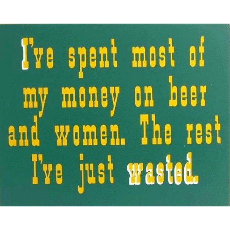 Χιουμοριστικός Πίνακας Χειροποίητος Ρετρό 'I've spent most of my money on beer and women. The rest I've just wasted'