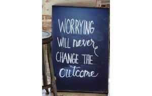 Worrying Will Never Change The Outcome  Vintage Ξύλινο Πινακάκι 20 x 30 cm