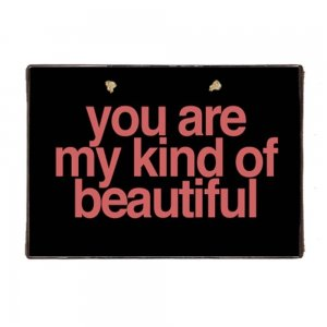 Ξύλινο Χειροποίητο Πινακάκι You are My Kind of Beautiful 20x30 εκ