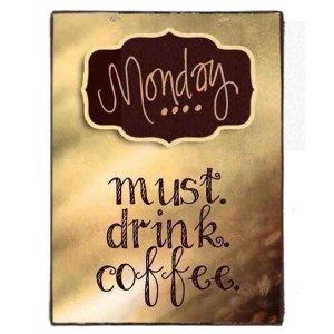 Vintage Πίνακας Χειροποίητος - Monday Must Drink Coffee 20x30 εκ
