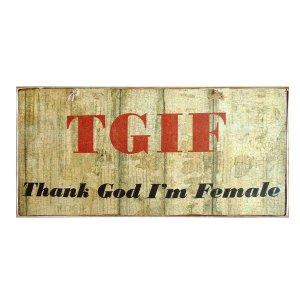 Πινακίδα διακοσμητική - TGIF Thank God I'm Female