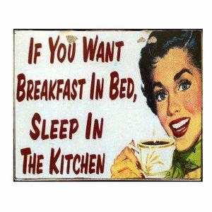 Ρετρό Πίνακας Χειροποίητος 'If you want breakfast in bed, sleep in the kitchen'
