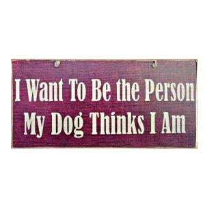 Vintage ξύλινος χειροποίητος πίνακας 'I want to be the person my dog thinks I am'