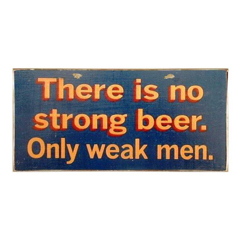 Vintage ξύλινος χειροποίητος πίνακας 'There is no strong beer. Only weak men'