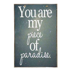 You are my piece of paradise Vintage Ξύλινο Πινακάκι 20 x 30 cm
